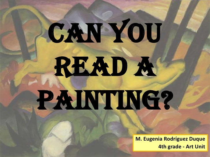 Can you read apainting?      M. Eugenia Rodríguez Duque              4th grade - Art Unit