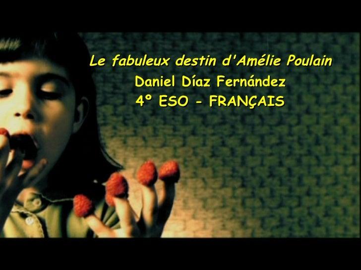 Le fabuleux destin dAmélie Poulain      Daniel Díaz Fernández      4º ESO - FRANÇAIS