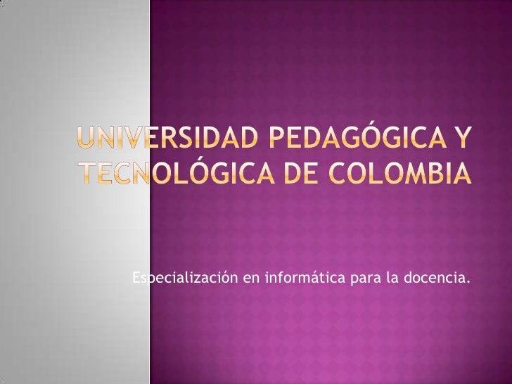 Especialización en informática para la docencia.