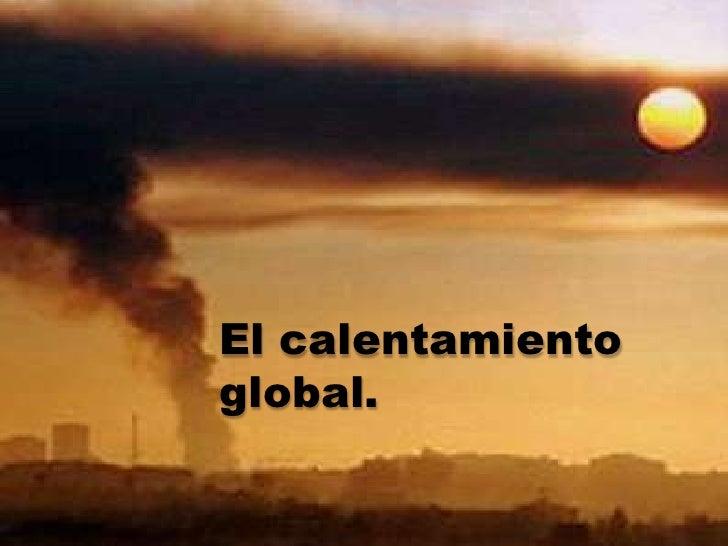 El calentamientoglobal.