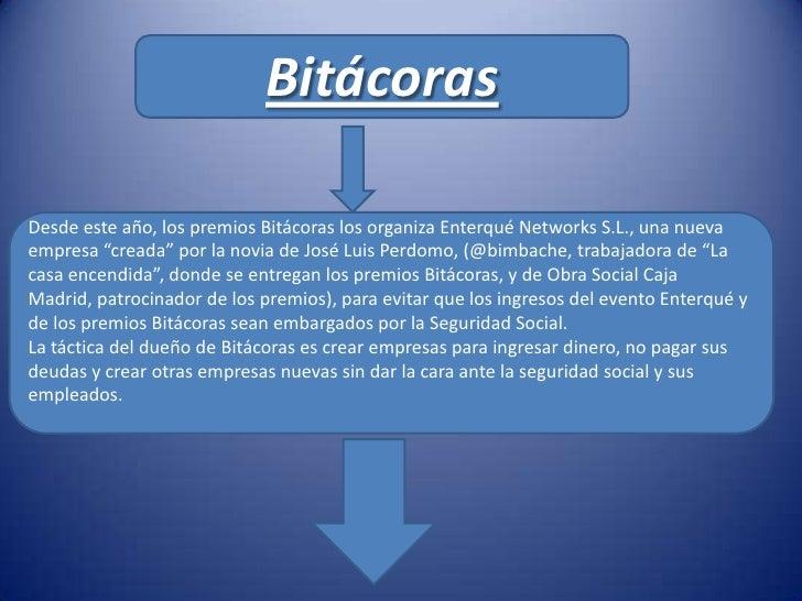 """BitácorasDesde este año, los premios Bitácoras los organiza Enterqué Networks S.L., una nuevaempresa """"creada"""" por la novia..."""