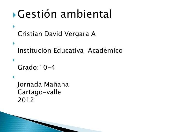  Gestión        ambiental    Cristian David Vergara A    Institución Educativa Académico    Grado:10-4    Jornada Mañ...