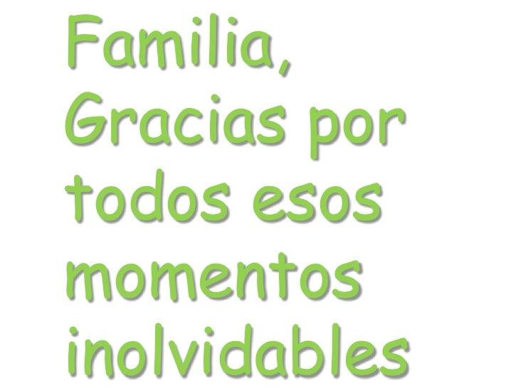 Familia,Gracias portodos esosmomentosinolvidables