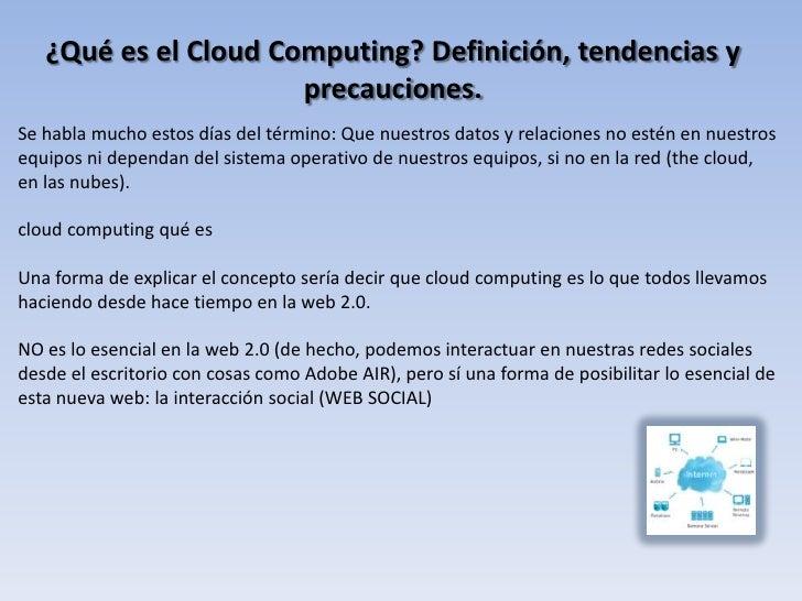 ¿Qué es el Cloud Computing? Definición, tendencias y                      precauciones.Se habla mucho estos días del térmi...