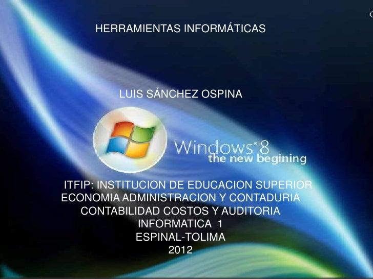 HERRAMIENTAS INFORMÁTICAS         LUIS SÁNCHEZ OSPINAITFIP: INSTITUCION DE EDUCACION SUPERIORECONOMIA ADMINISTRACION Y CON...