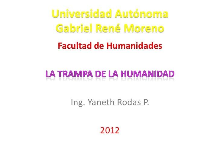 Universidad Autónoma Gabriel René Moreno Facultad de Humanidades   Ing. Yaneth Rodas P.          2012