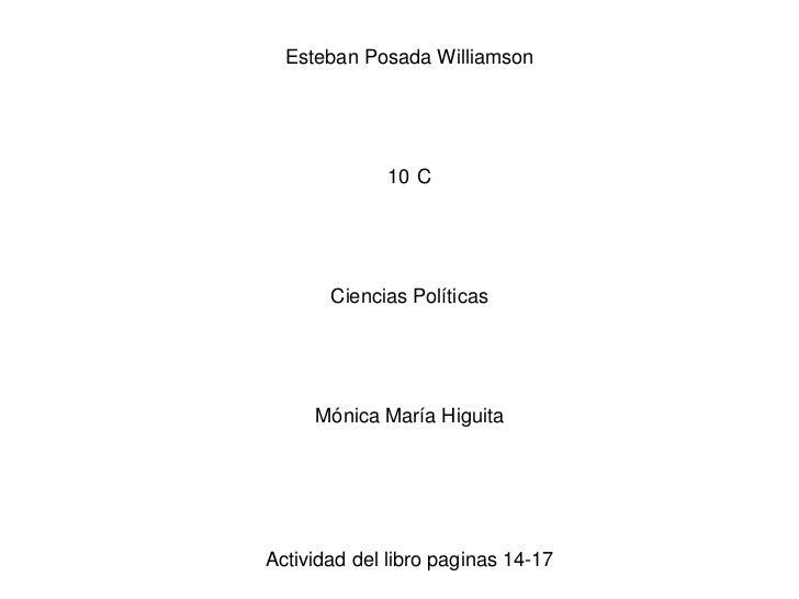 Esteban Posada Williamson             10 C       Ciencias Políticas     Mónica María HiguitaActividad del libro paginas 14...