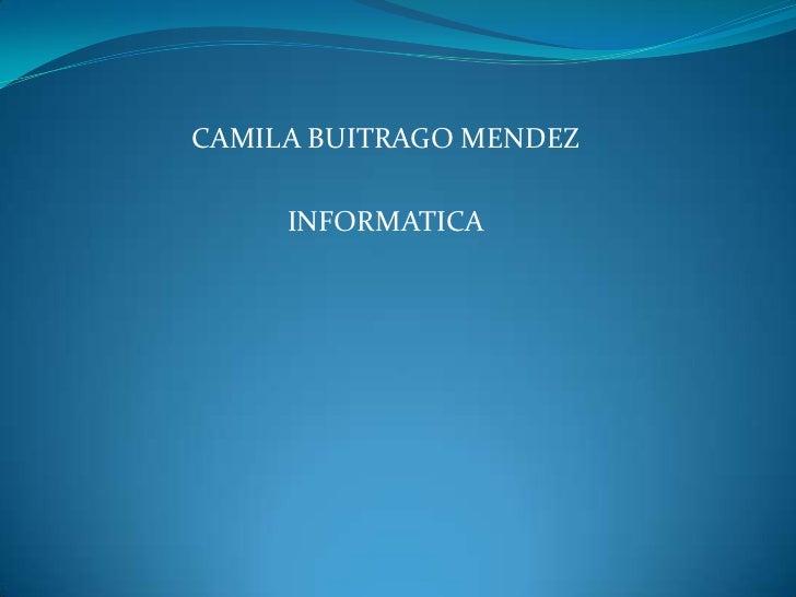 CAMILA BUITRAGO MENDEZ     INFORMATICA