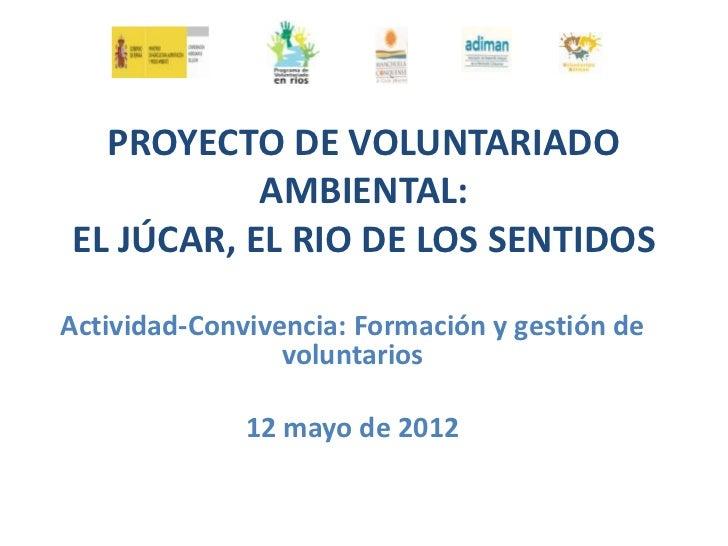 PROYECTO DE VOLUNTARIADO           AMBIENTAL:EL JÚCAR, EL RIO DE LOS SENTIDOSActividad-Convivencia: Formación y gestión de...