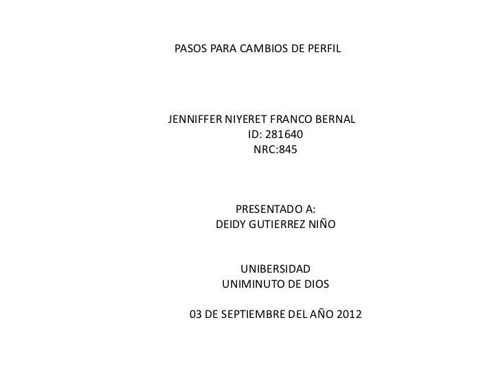 PASOS PARA CAMBIOS DE PERFILJENNIFFER NIYERET FRANCO BERNAL              ID: 281640               NRC:845          PRESENT...