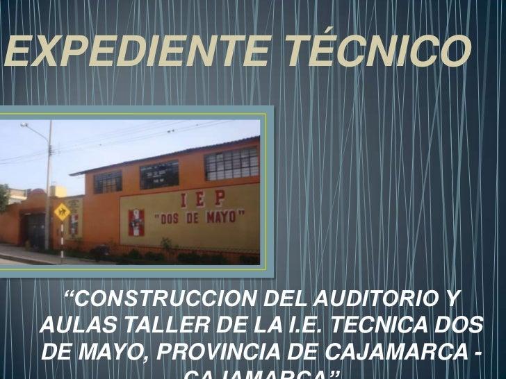 """EXPEDIENTE TÉCNICO  """"CONSTRUCCION DEL AUDITORIO Y AULAS TALLER DE LA I.E. TECNICA DOS DE MAYO, PROVINCIA DE CAJAMARCA -"""