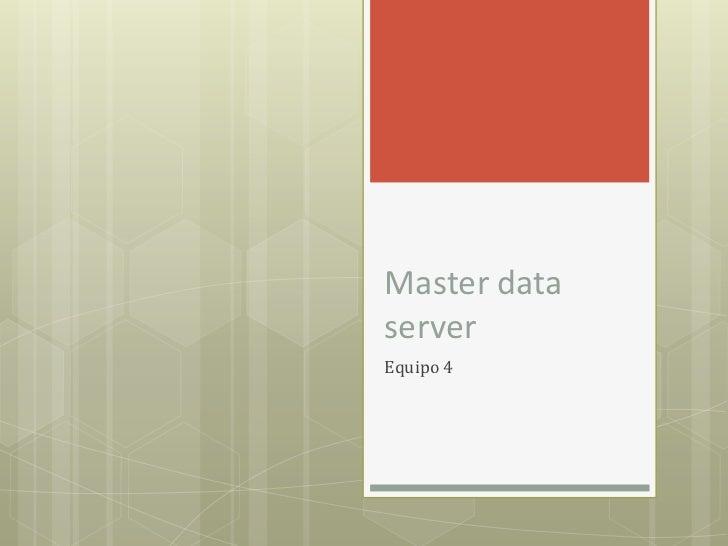 Master dataserverEquipo 4