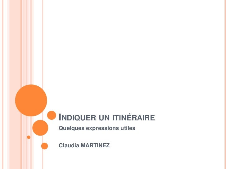INDIQUER UN ITINÉRAIREQuelques expressions utilesClaudia MARTINEZ