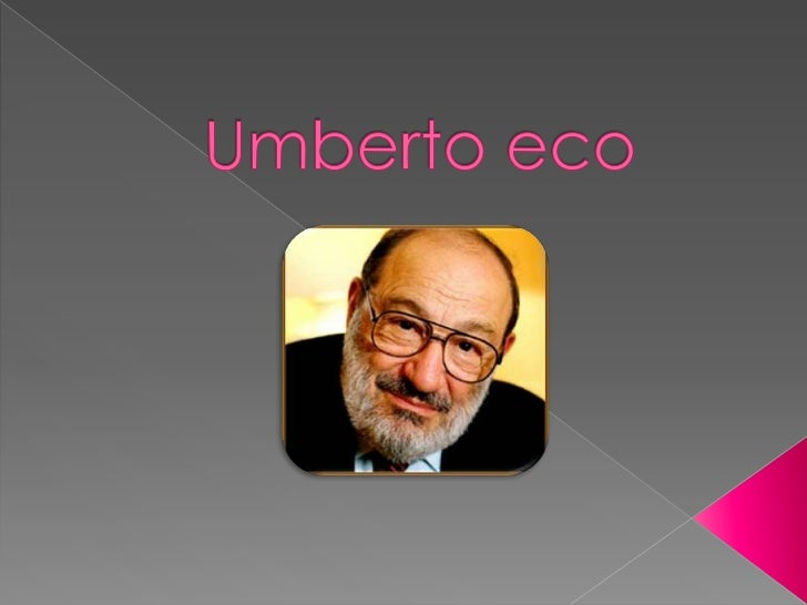    Umberto Eco was born on January 5 of    1932 in Alessandria, Piedmont, Italy. He is    an    Italian semiotician, essa...
