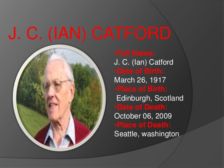 J. C. (IAN) CATFORD            •Full Name:            J. C. (Ian) Catford            •Date of Birth:            March 26, ...