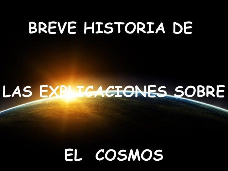 BREVE HISTORIA DE  LAS EXPLICACIONES SOBRE  EL  COSMOS