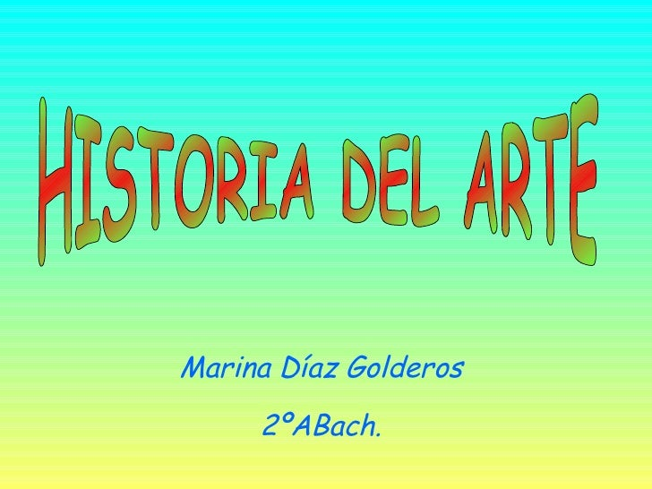 HISTORIA DEL ARTE Marina Díaz Golderos 2ºABach.