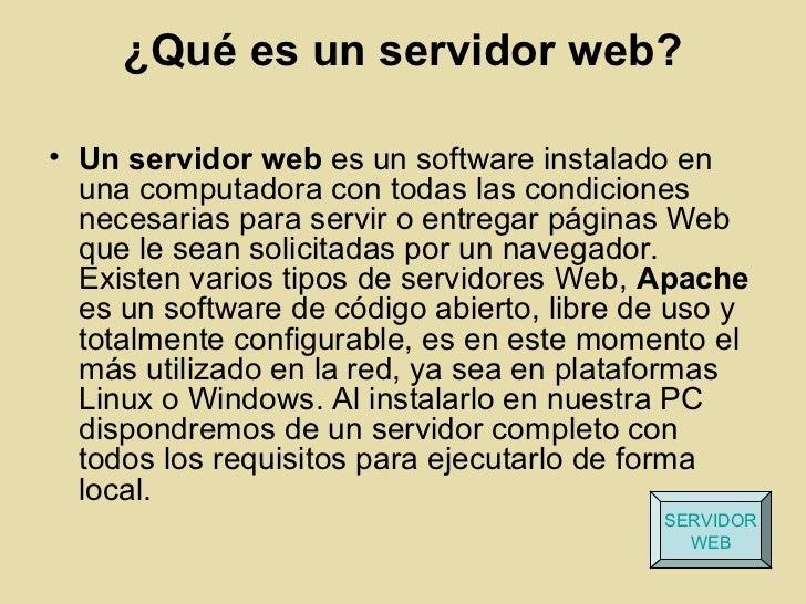 ¿Qué es un servidor web?• Un servidor web es un software instalado en  una computadora con todas las condiciones  necesari...