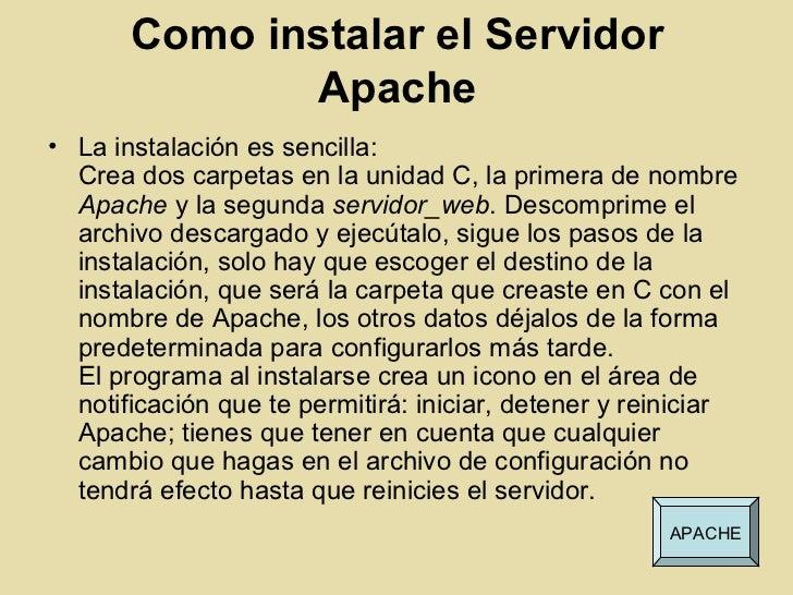 Como instalar el Servidor              Apache• La instalación es sencilla:  Crea dos carpetas en la unidad C, la primera d...