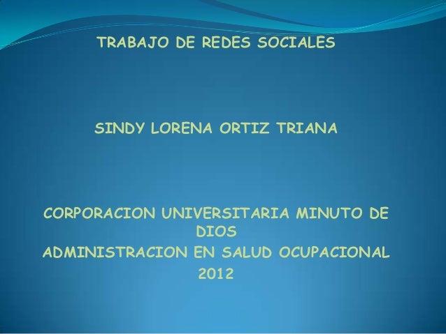 TRABAJO DE REDES SOCIALES     SINDY LORENA ORTIZ TRIANACORPORACION UNIVERSITARIA MINUTO DE               DIOSADMINISTRACIO...