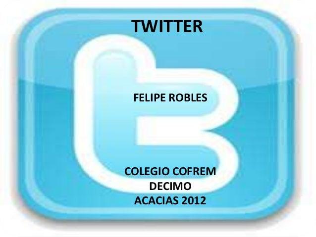 TWITTER FELIPE ROBLESCOLEGIO COFREM    DECIMO ACACIAS 2012