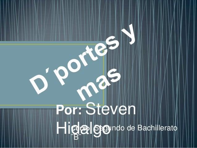 Por: StevenHidalgo de Bachillerato  Curso: Segundo  ¨B¨