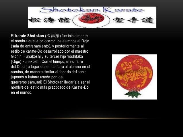 El karate Shotokan (松濤館) fue inicialmenteel nombre que le colocaron los alumnos al Dojo(sala de entrenamiento), y posterio...