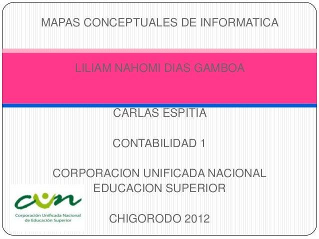 MAPAS CONCEPTUALES DE INFORMATICA    LILIAM NAHOMI DIAS GAMBOA          CARLAS ESPITIA         CONTABILIDAD 1 CORPORACION ...