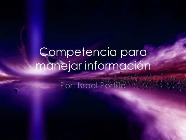 Competencia paramanejar información    Por: Israel Portillo