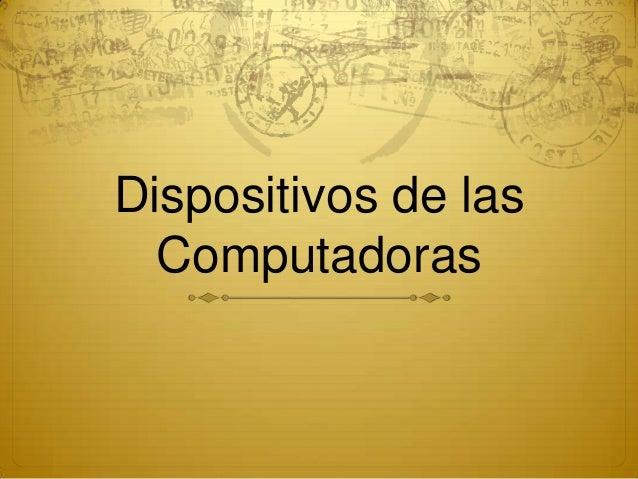 Dispositivos de las  Computadoras