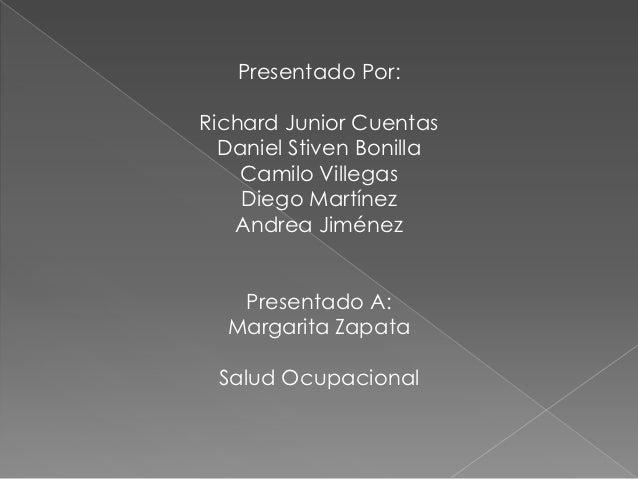 Presentado Por:Richard Junior Cuentas  Daniel Stiven Bonilla    Camilo Villegas    Diego Martínez   Andrea Jiménez   Prese...