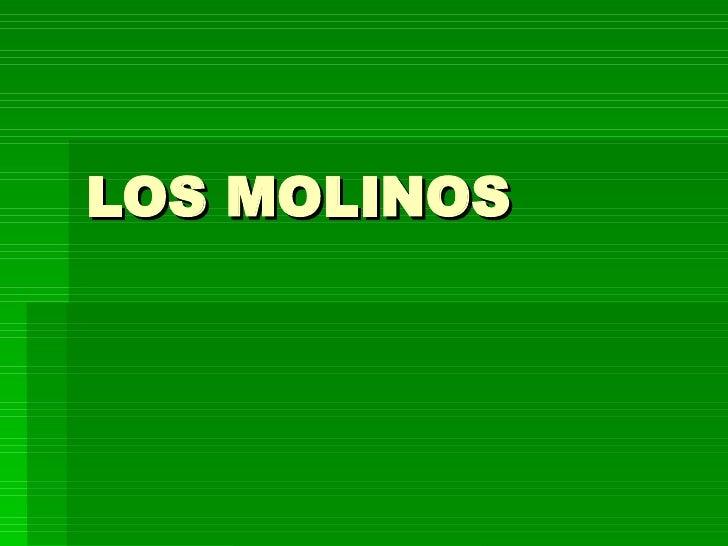 LOS MOLINOS