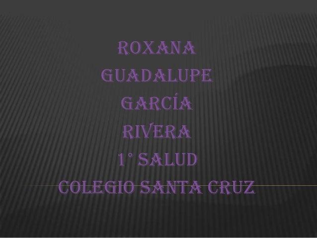 Roxana    Guadalupe      García      Rivera     1° saludColegio Santa Cruz