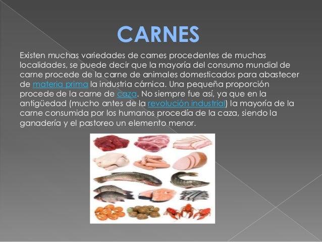 CARNESExisten muchas variedades de carnes procedentes de muchaslocalidades, se puede decir que la mayoría del consumo mund...