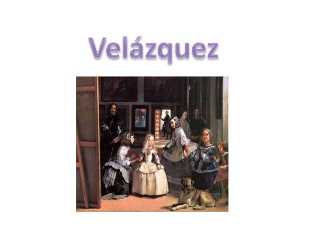 • Diego Rodríguez de Silva y Velázquez , nació hacia  el 5 de Junio de1599 y murió en Madrid, el 6 de  agosto de 1660. Con...