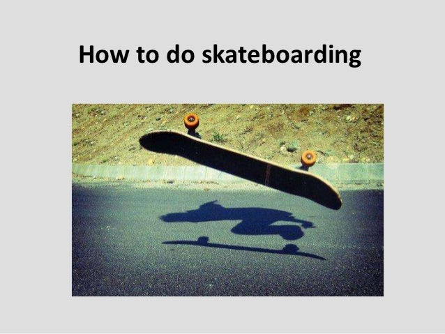 How to do skateboarding