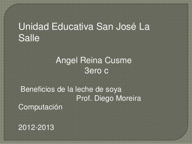 Unidad Educativa San José LaSalle            Angel Reina Cusme                   3ero cBeneficios de la leche de soya     ...