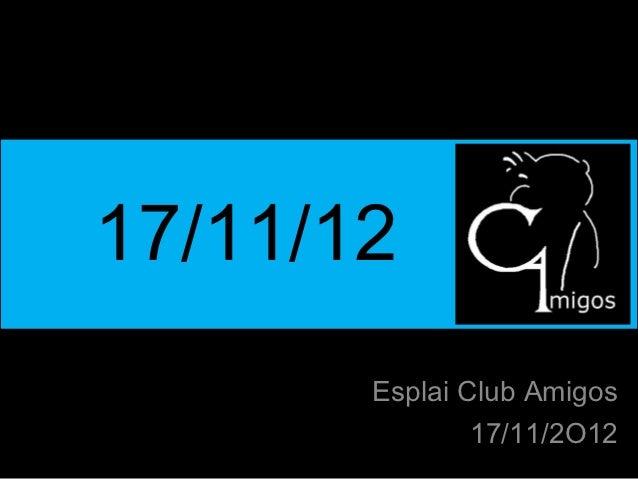 17/11/12       Esplai Club Amigos               17/11/2O12