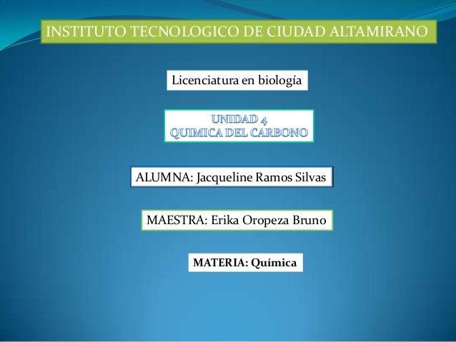INSTITUTO TECNOLOGICO DE CIUDAD ALTAMIRANO              Licenciatura en biología         ALUMNA: Jacqueline Ramos Silvas  ...