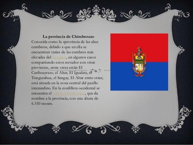 La provincia de ChimborazoConocida como la «provincia de las altascumbres», debido a que en ella seencuentran varias de la...