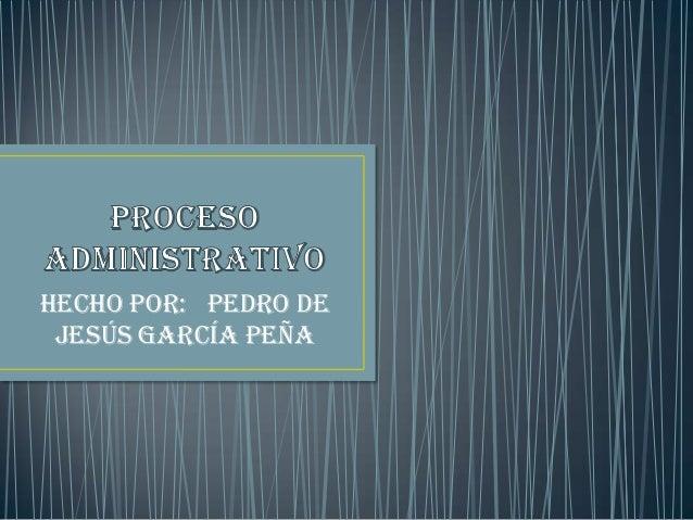 Hecho por: pedro de Jesús García peña