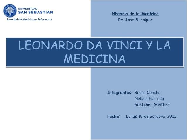 Historia de la MedicinaFacultad de Medicina y Enfermería        Dr. José Schalper        LEONARDO DA VINCI Y LA           ...