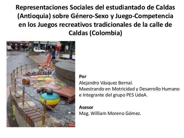 Representaciones Sociales del estudiantado de Caldas(Antioquia) sobre Género-Sexo y Juego-Competencia en los Juegos recrea...