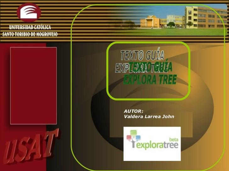 TEXTO GUÍA EXPLORA TREE AUTOR: Valdera Larrea John