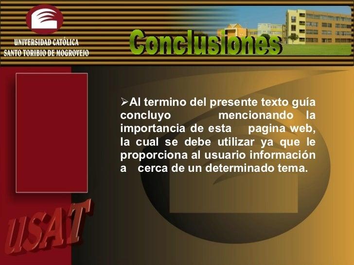 Conclusiones <ul><ul><li>Al termino del presente texto guía concluyo  mencionando la importancia de esta  pagina web, la c...