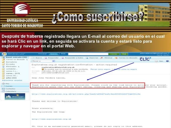 CLIC  Después de haberse registrado llegara un E-mail al correo del usuario en el cual se hará Clic en un link, en seguida...