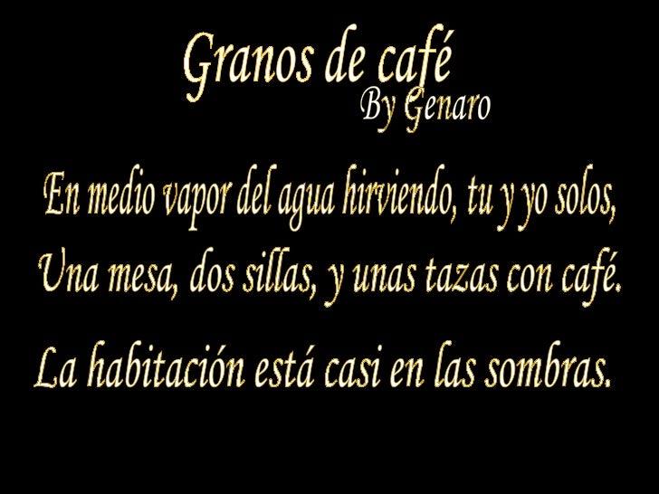 Granos de café En mediovapor del agua hirviendo, tu y yo solos,  Una mesa, dos sillas, y unas tazas con café. Lahabita...