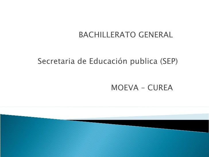 BACHILLERATO GENERAL  Secretaria de Educación  publica (SEP) MOEVA – CUREA