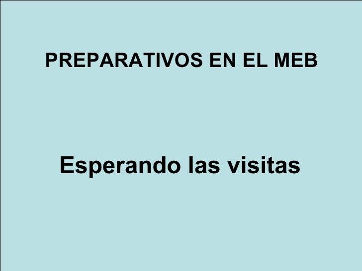 Esperando las visitas PREPARATIVOS EN EL MEB