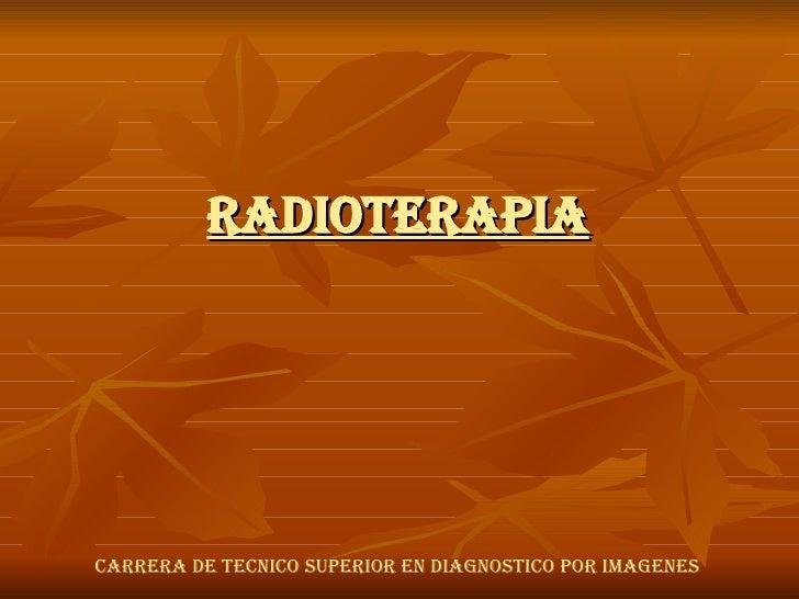 RADIOTERAPIA CARRERA DE TECNICO SUPERIOR EN DIAGNOSTICO POR IMAGENES